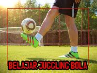 Pengen tau Cara cepat bisa Juggling Bola biar keren