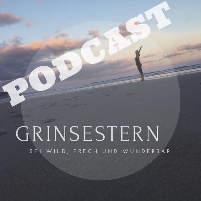 GrinseStern, podcast, grinsestern feel good, feel good, mentaltrainer, sei wild, frech und wunderbar