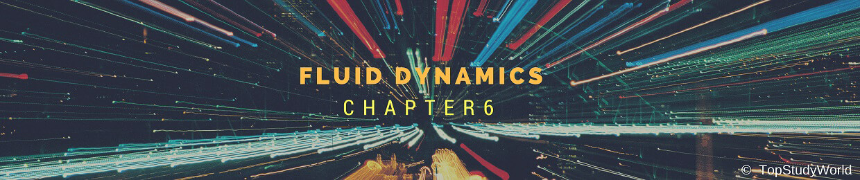 Chapter 06: Fluid Dynamics Notes for Class 11 [WITH FREE PDF