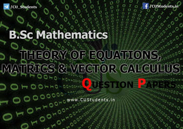 Theory Of Equations, Matrics & Vector Calculus  Previous Question Papers