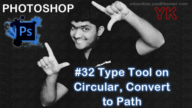 #32 Type Tool on Circular, convert to Path in Photoshop