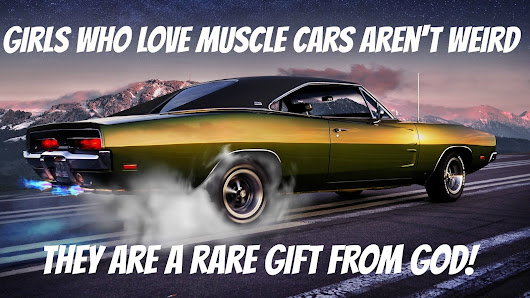 girl who loves muscle cars...