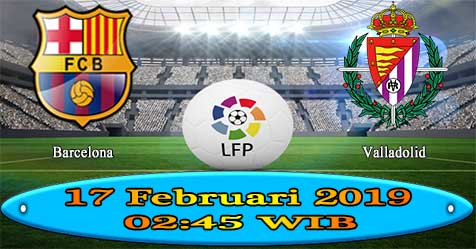 Prediksi Bola855 Barcelona vs Valladolid 17 Februari 2019