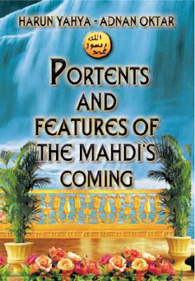 Portents And Features Of The Mahdi's Coming by Harun Yahya