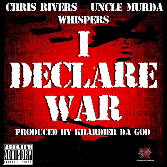 Chris Rivers - I Declare War (Feat. Uncle Murda & Whispers)
