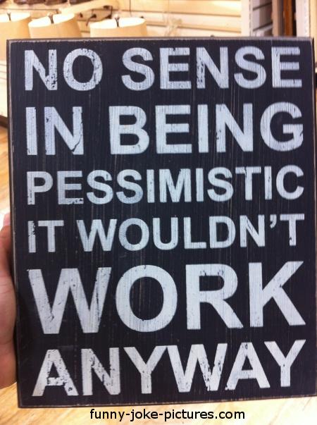 Pessimist Sign Funny Joke Pictures