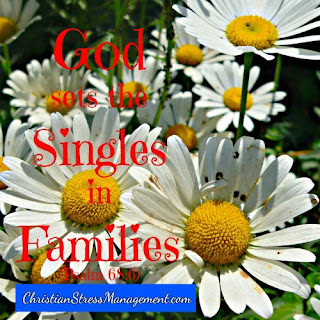 God sets the singles in families. (Psalm 68:6)