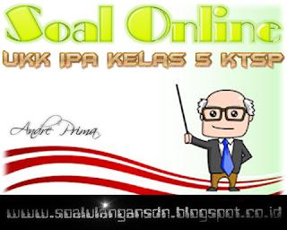 Latihan Soal Online UKK IPA Kelas 5 Semeser 2 KTSP