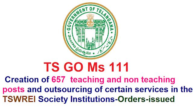 Government of Telangana|Finance Department|S C Development Department|TS GO Ms 111 Creation of 657 teaching and non teaching posts and outsourcing of certain services in the TSWREI Society Institutions- Orders - Issued./2016/09/ts-go-ms-111-creation-of-657-teachingnonteaching-posts-outsouricng-tswrei-society-institutions-.html