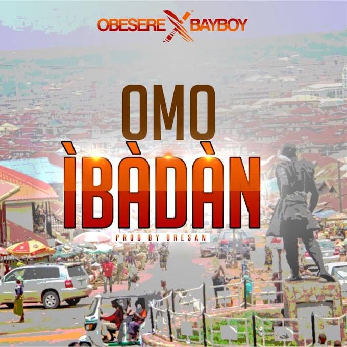 Music: Obesere – Omo Ibadan ft. Bayboy