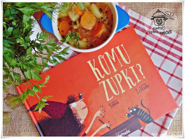 """Magiczna zupa inspirowana książką """" Komu Zupki? """""""
