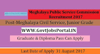 Meghalaya Public Service Commission Recruitment 2017- Meghalaya Civil Service, Junior Grade