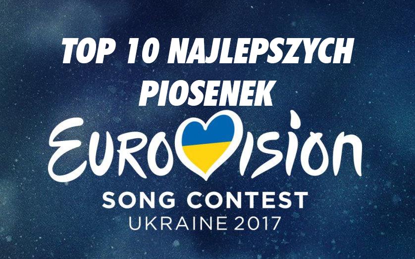 Eurowizja 2017 - top 10 najlepszych piosenek