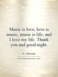 Famous Quotes About Life Changes: music is love, love is music, music is life,