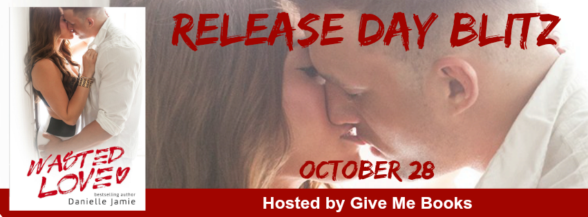 Wasted Love by Danielle Jamie Blog Tour with Giveaway!!!!