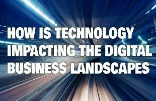 Technology Impact To the Digital Business Landscape