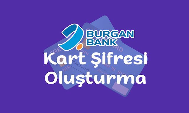 Burgan Bank Kart Şifresi Oluşturma Hakkında Bilgiler