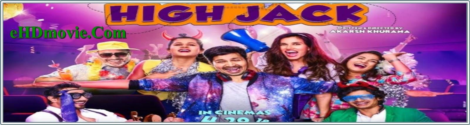 High Jack 2018 Full Movie Hindi 720p - 480p ORG HDRip 400MB - 850MB ESubs Free Download