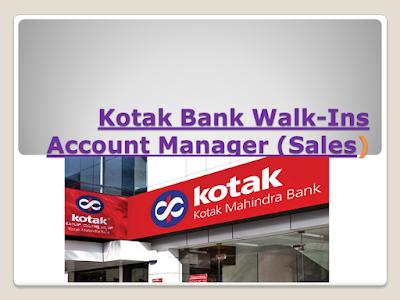 Kotak Mahindra Bank Walkins - Account Manager | 20th - 21st July 2018 | Corporate Sales|