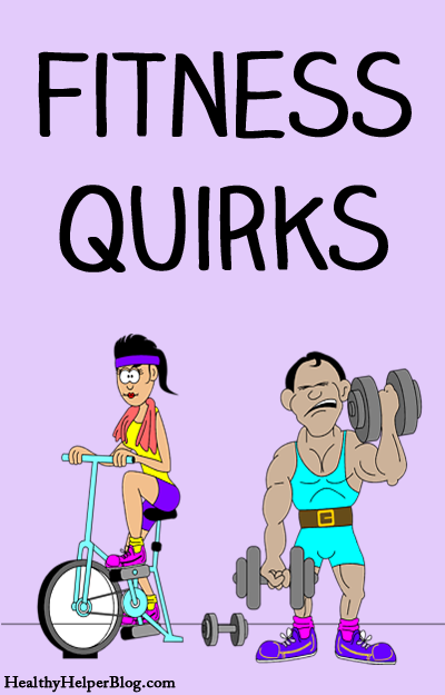 Fitness Quirks from Healthy Helper