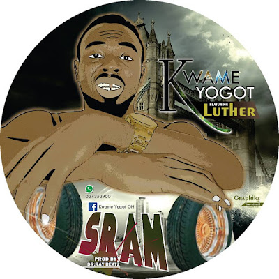 Kwame Yogot - Sram ft Luther (Prod By Dr Ray)