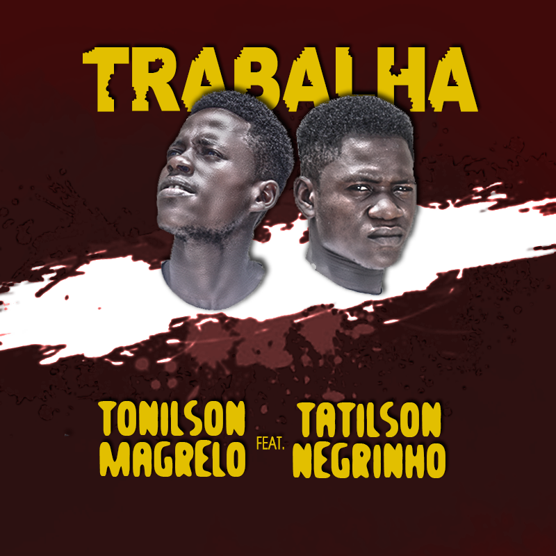 Tonilson Magrelo - Trabalha (Feat.Tatilson Negrinho)