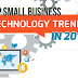 Top Technology Trends for Small Businesses in 2017 - 2018 [Infographic]