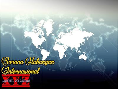 Hubungan Internasional, Sarana Hubungan Internasional.  | www.materi-pelajaran.xyz
