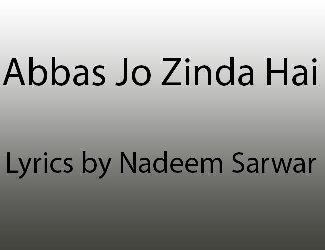 Abbas Jo Zinda Hai Lyrics by Nadeem Sarwar