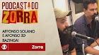 Ouça Podcast do Zorra #15: Affonso Solano e Afonso Tresdê: