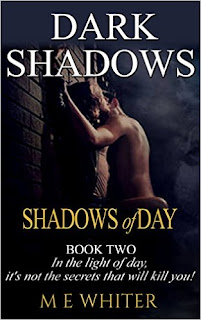 Shadows of Day Book 2 of Dark Shadows - a romantic suspense by M E Whiter