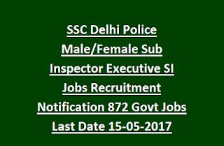 SSC Delhi Police Male, Female Sub Inspector Executive SI Jobs Recruitment Notification Exam 2017 872 Govt Jobs Online Last Date 15-05-2017