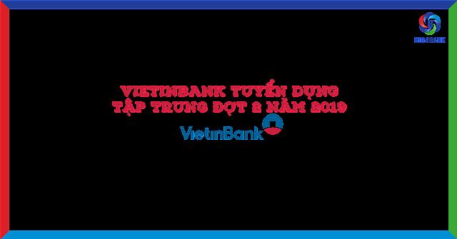 Vietinbank Tuyển Dụng Tập Trung Đợt 2 Năm 2019