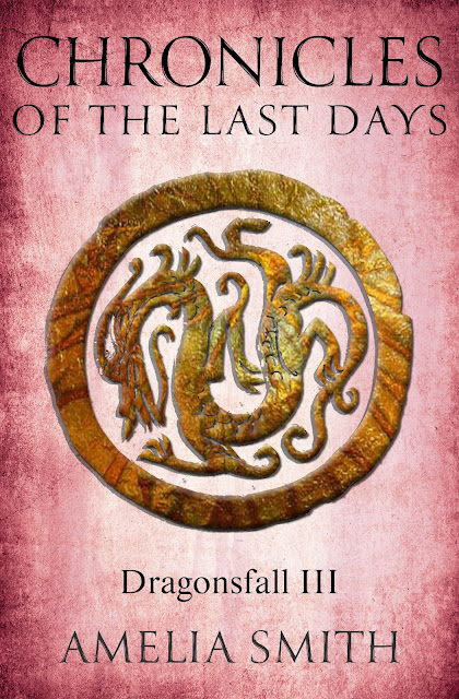 Chronicles of the Last Days (Dragonsfall, Book 3) by Amelia Smith