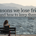 4 Reasons We Lose Friends (And How To Keep Them)