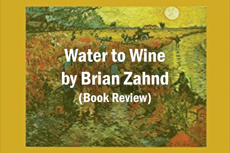 Water to Wine by Brian Zahnd (Book Review)