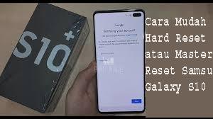 Cara Mudah Hard Reset atau MasteCara Mudah Menghapus Iklan Malware dari Samsung Galaxy S10.r Reset Samsung Galaxy S10 Plus