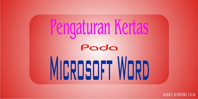 Pengaturan Kertas Pada Microsoft Word