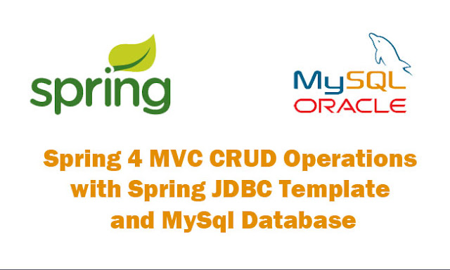 Spring 4 MVC CRUD Operations with Spring JDBC Template and Mysql Database Tutorial