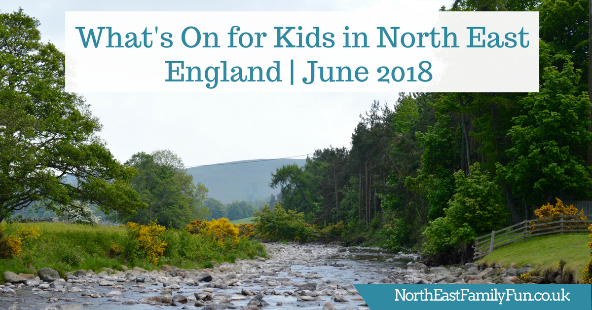 What's On for Kids in North East England | June 2018