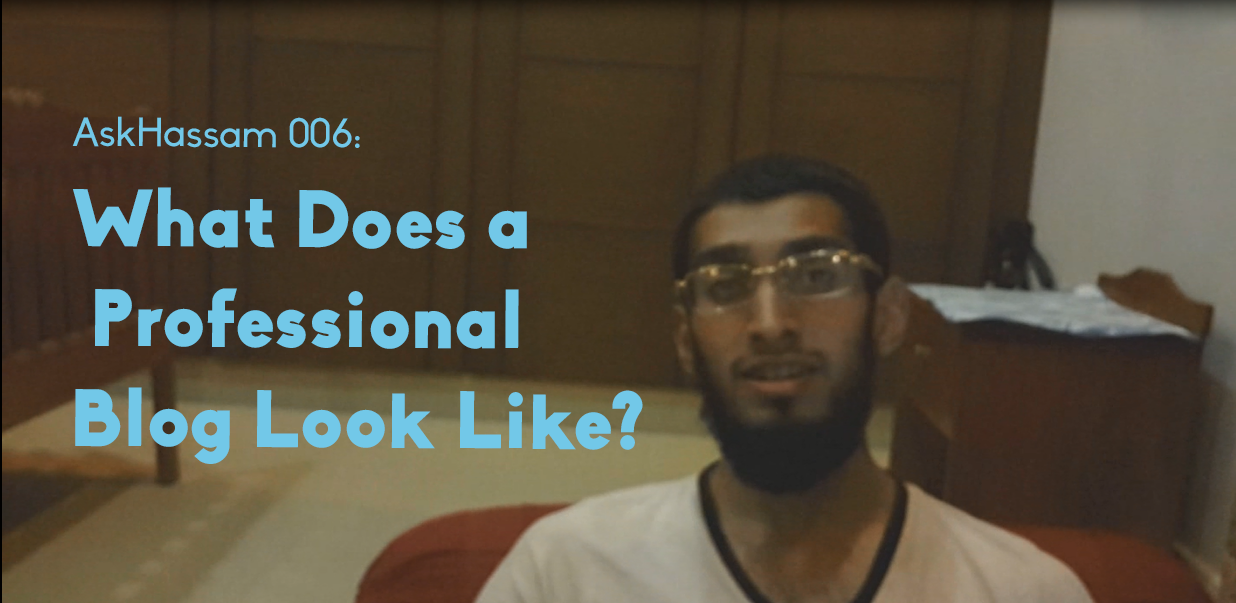 AskHassam 006: What Does a Professional Blog Look Like?