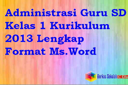Administrasi Guru SD Kelas 1 Kurikulum 2013 Lengkap Format Ms.Word
