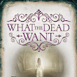 Review: What the Dead Want by Norah Olson