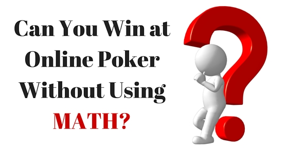 Do you need to know math to beat online poker?