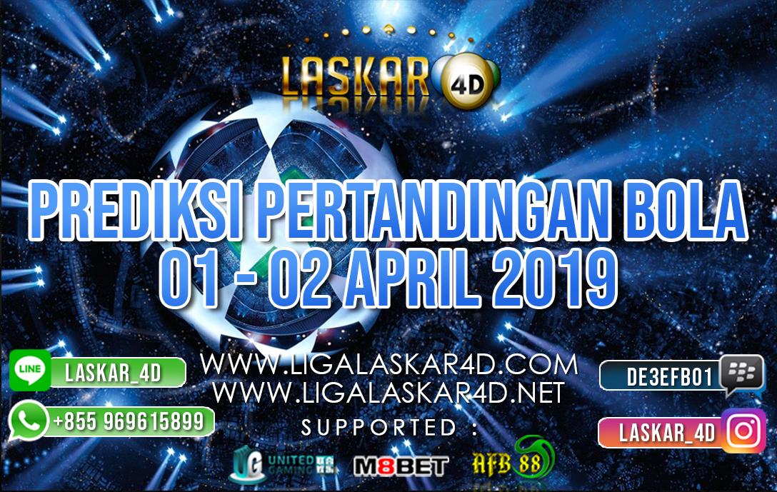 PREDIKSI PERTANDINGAN BOLA 01 APR – 02 APR 2019