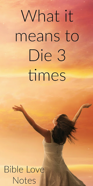 Scripture says those who die twice are condemned. Do you know what it means to die 3 times? This 1-minute devotion explains. #BibleLoveNotes #Bible #Biblestudy