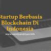 Startup Berbasis Blockchain Di Indonesia Paling Terkenal