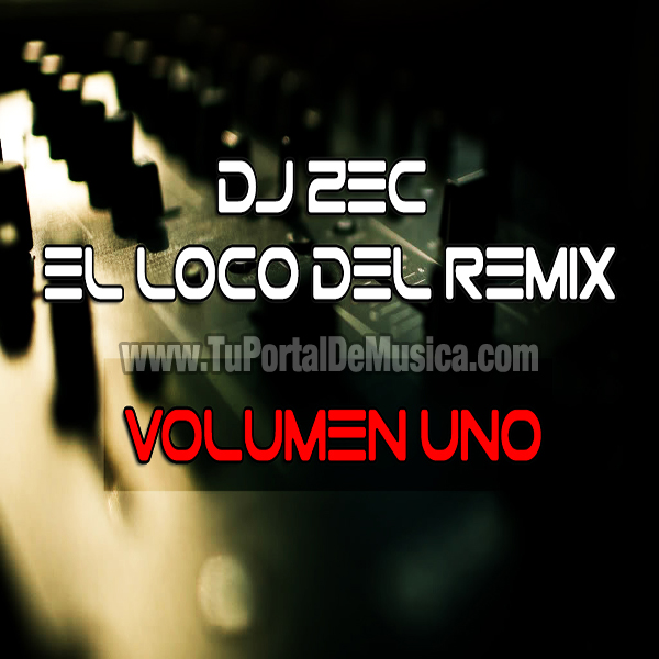 Dj Zec El Loco del Remix Vol 1 (2016)