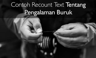 Contoh Recount Text tentang Pengalaman Buruk beserta Artinya Terbaru