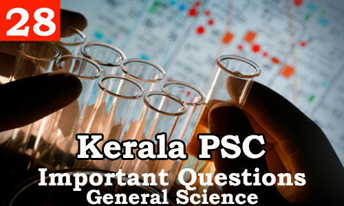 Kerala PSC - Important and Expected General Science Questions - 28
